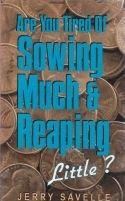 Are You tired of Sowing much & Reaping little