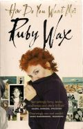 How Do You Want Me - Ruby Wax
