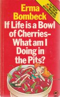 If Life is a Bowl of Cherries – What am I Doing in the Pits?