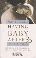 Not Too Late: Having a Baby After 35