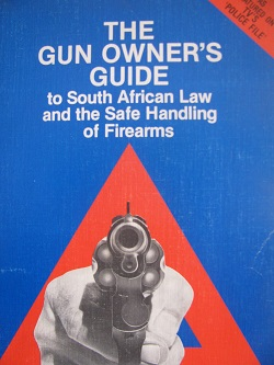 The gun owner's guide: to South African law and the safe handlin