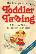 Toddler Taming. Parents guide to the first four years