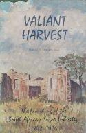 Valiant harvest - The founding of the SA Sugar Industry 1848 - 1