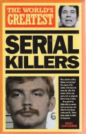 The Worlds Greatest Serial Killers
